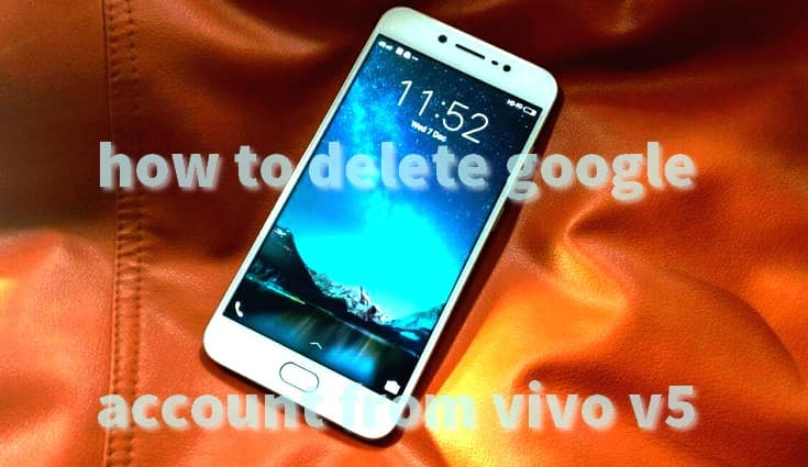 How To Delete Google Account From Vivo V5 Free Remove Frp