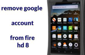 remove google account from fire hd 8 4