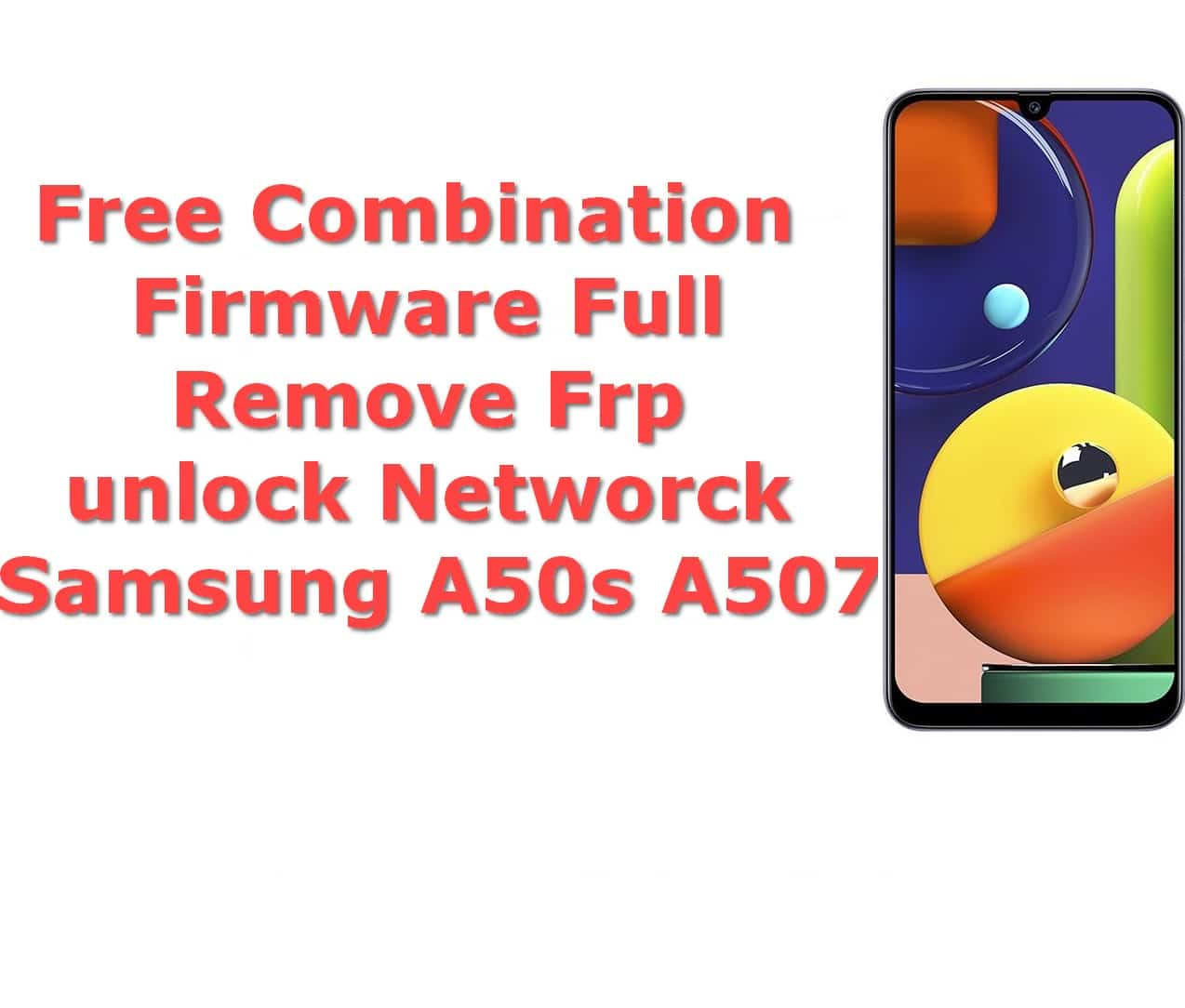 Free Rom Combination Frp Firmware Samsung Galaxy A50s A507