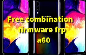 Free Rom Combination – Firmware Samsung A60 SM-A606 Frp 1