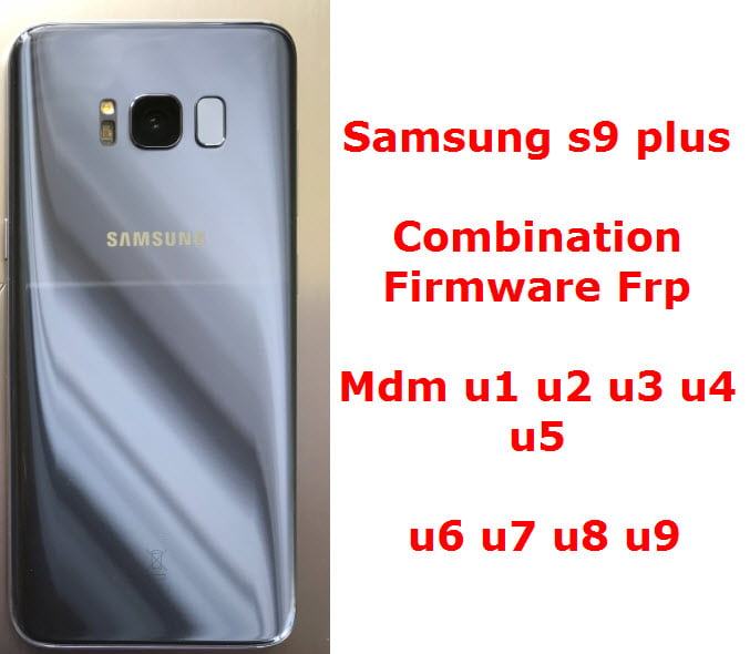 Samsung S9 plus Frp G965/F/X/U/W/N Combination/Firmware efs/mdm